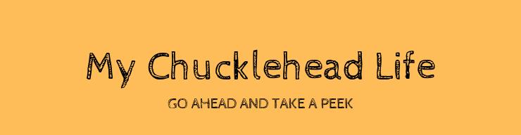 My Chucklehead Life